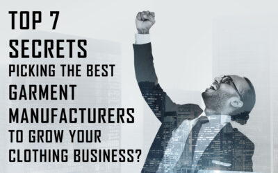 Top 7 secrets picking the best garment manufacturers to grow your clothing business