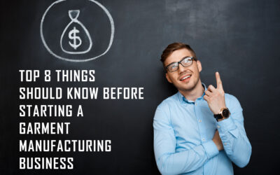 Top 8 things should know before Starting a Garment Manufacturing Business